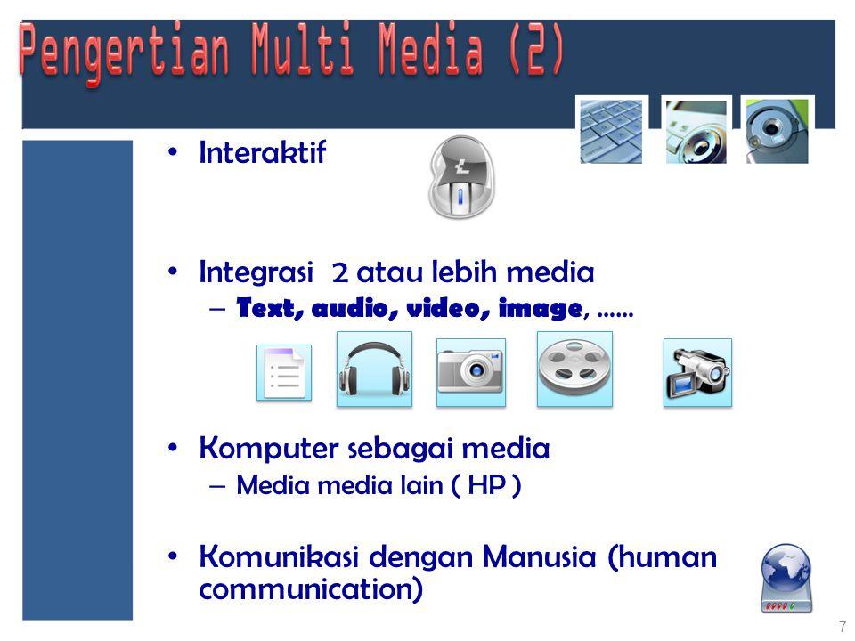 Interaktif Integrasi 2 atau lebih media – Text, audio, video, image, …… Komputer sebagai media – Media media lain ( HP ) Komunikasi dengan Manusia (hu