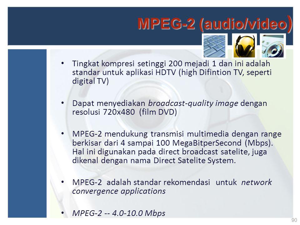 MPEG-2 (audio/video ) Tingkat kompresi setinggi 200 mejadi 1 dan ini adalah standar untuk aplikasi HDTV (high Difintion TV, seperti digital TV) Dapat