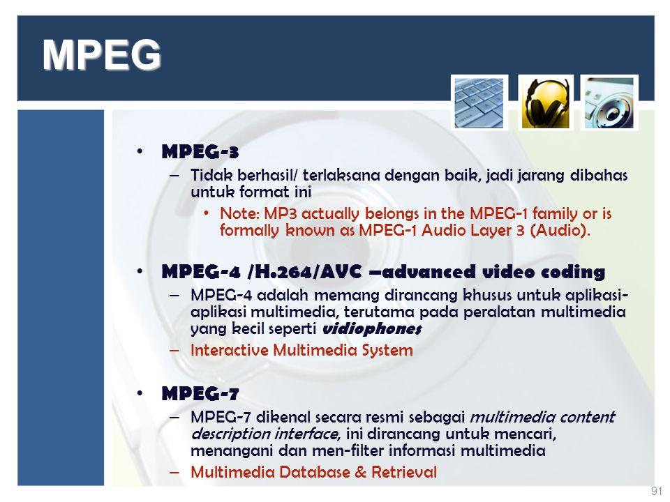 MPEG MPEG-3 – Tidak berhasil/ terlaksana dengan baik, jadi jarang dibahas untuk format ini Note: MP3 actually belongs in the MPEG-1 family or is forma