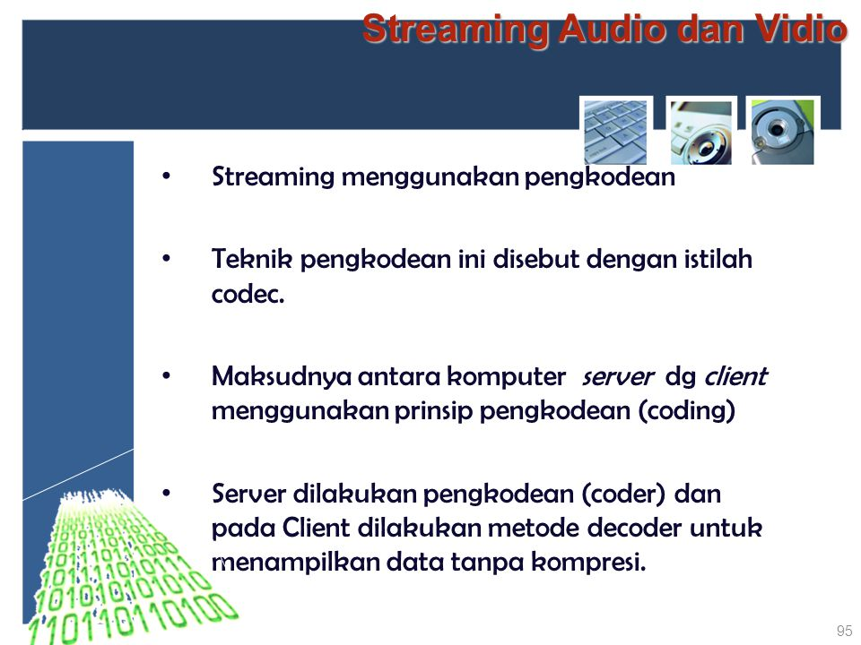 Streaming Audio dan Vidio Streaming menggunakan pengkodean Teknik pengkodean ini disebut dengan istilah codec. Maksudnya antara komputer server dg cli