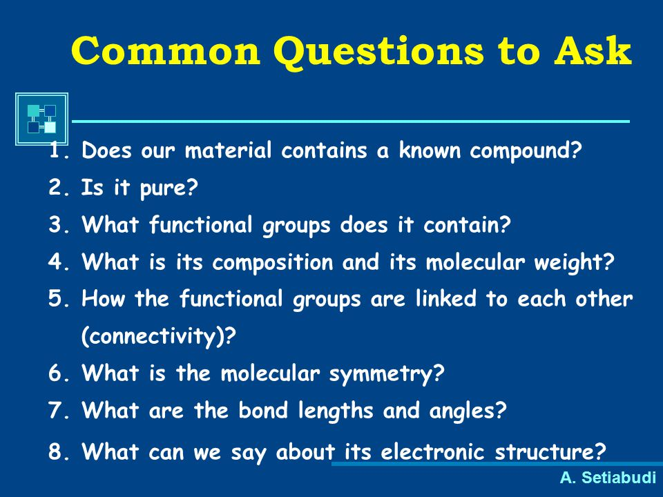 A. Setiabudi Common Questions to Ask 1.Does our material contains a known compound? 2.Is it pure? 3.What functional groups does it contain? 4.What is