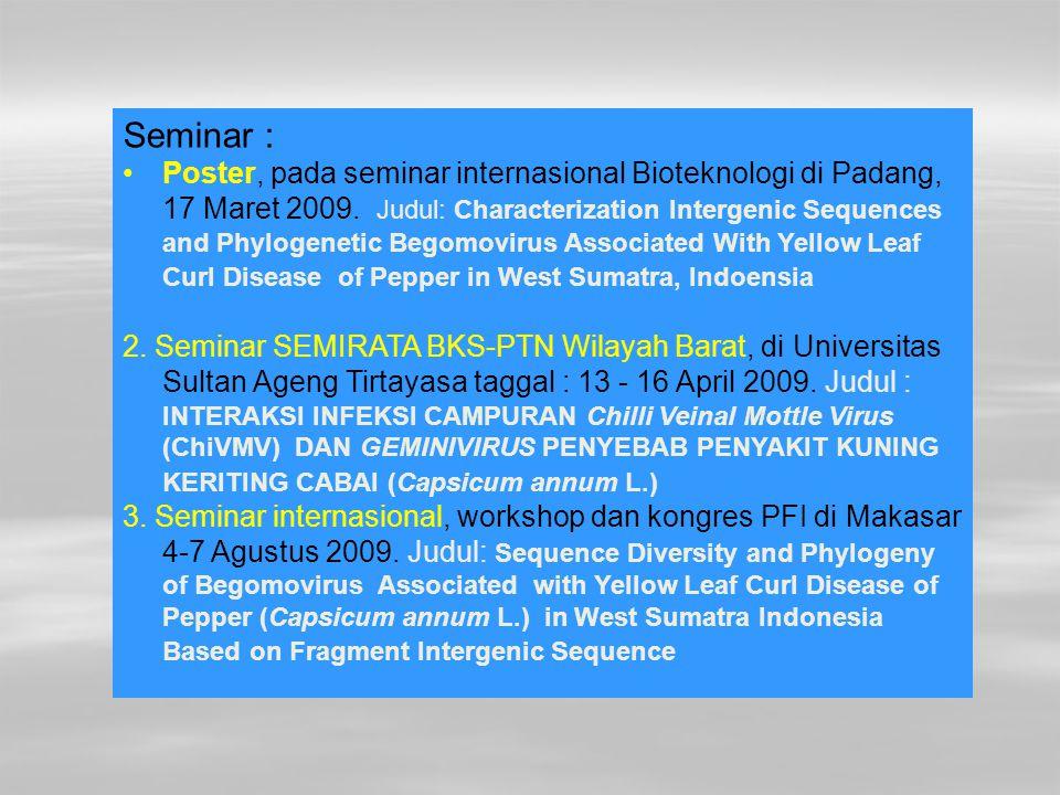 Seminar : Poster, pada seminar internasional Bioteknologi di Padang, 17 Maret 2009. Judul: Characterization Intergenic Sequences and Phylogenetic Bego