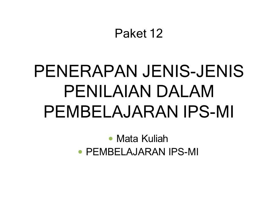 Paket 12 PENERAPAN JENIS-JENIS PENILAIAN DALAM PEMBELAJARAN IPS-MI Mata Kuliah PEMBELAJARAN IPS-MI