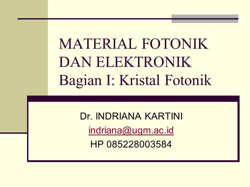 MATERIAL FOTONIK DAN ELEKTRONIK Bagian I: Kristal Fotonik Dr.