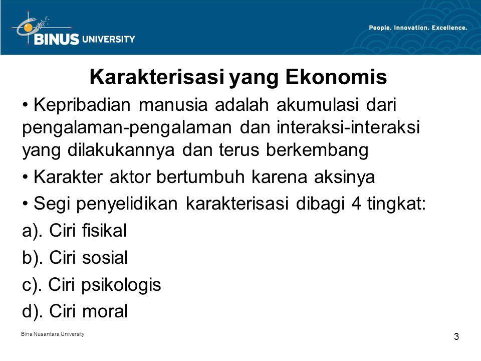 Bina Nusantara University 3 Karakterisasi yang Ekonomis Kepribadian manusia adalah akumulasi dari pengalaman-pengalaman dan interaksi-interaksi yang dilakukannya dan terus berkembang Karakter aktor bertumbuh karena aksinya Segi penyelidikan karakterisasi dibagi 4 tingkat: a).