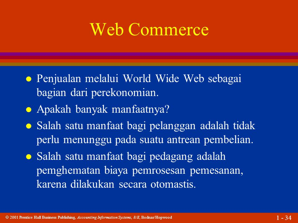  2001 Prentice Hall Business Publishing, Accounting Information Systems, 8/E, Bodnar/Hopwood 1 - 34 Web Commerce l Penjualan melalui World Wide Web sebagai bagian dari perekonomian.