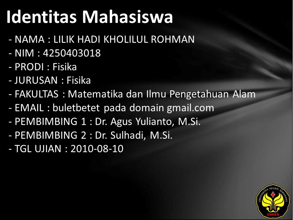 Identitas Mahasiswa - NAMA : LILIK HADI KHOLILUL ROHMAN - NIM : 4250403018 - PRODI : Fisika - JURUSAN : Fisika - FAKULTAS : Matematika dan Ilmu Penget
