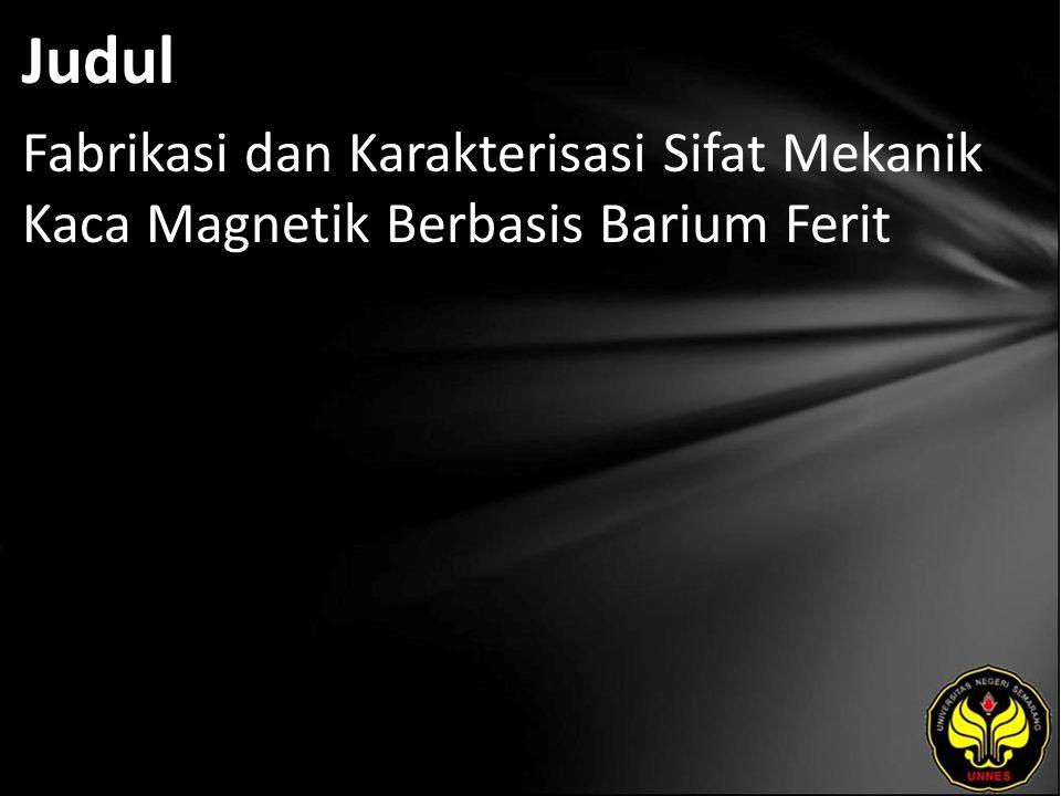 Judul Fabrikasi dan Karakterisasi Sifat Mekanik Kaca Magnetik Berbasis Barium Ferit