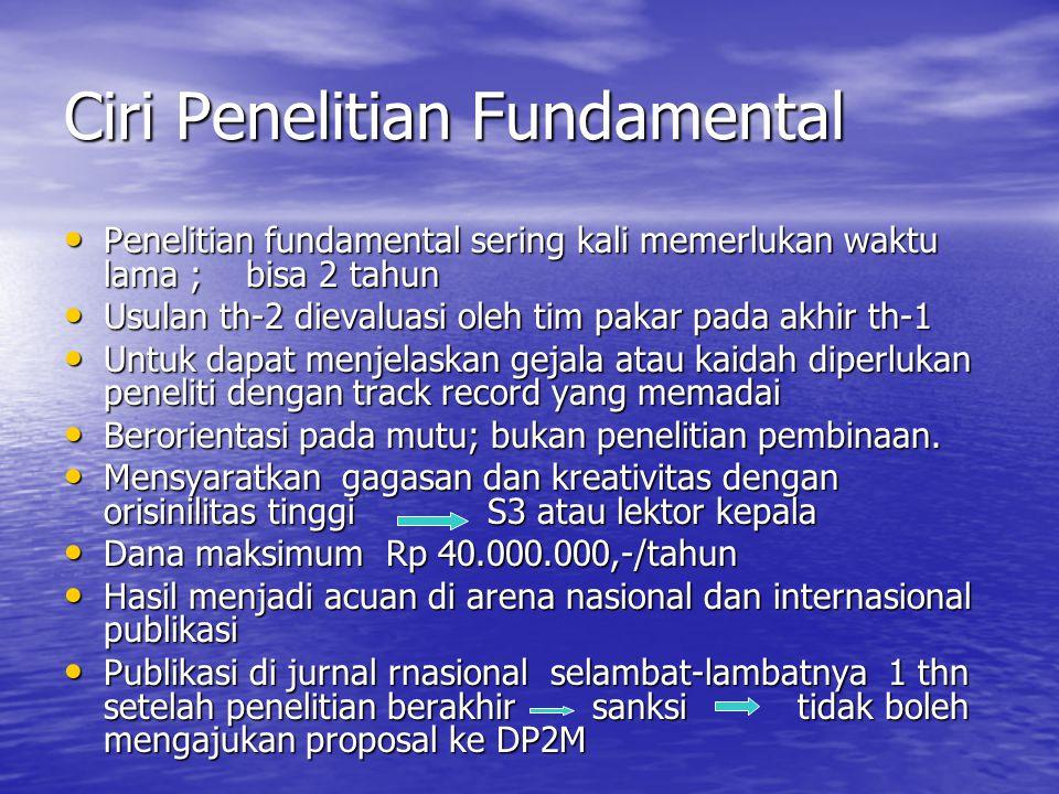 """PENELITIAN FUNDAMENTAL (PF)  Hasil reformulasi Penelitian Dasar, tahun 2004  Hasil kesepakatan berbagai bidang keilmuan  Orientasi : """"penelitian un"""