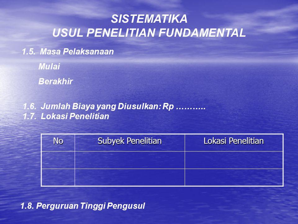 SISTEMATIKA USUL PENELITIAN FUNDAMENTAL 1.URAIAN UMUM 1.1. Judul Penelitian (singkat, spesifik, cukup jelas, maks.20 kata) 1.2. Ketua Peneliti (sesuai