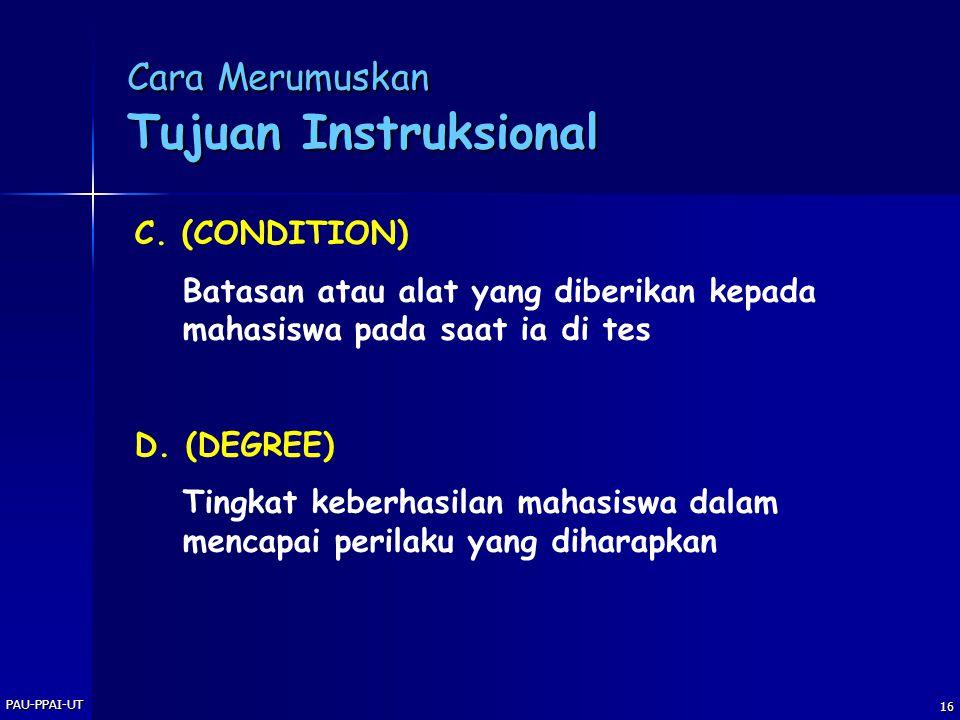 PAU-PPAI-UT 15 A. (AUDIENCE) Siapa mahasiswa Anda? B. (BEHAVIO u R) Kompetensi/perilaku yang diharapkan dicapai mahasiswa setelah mengikuti mata kulia