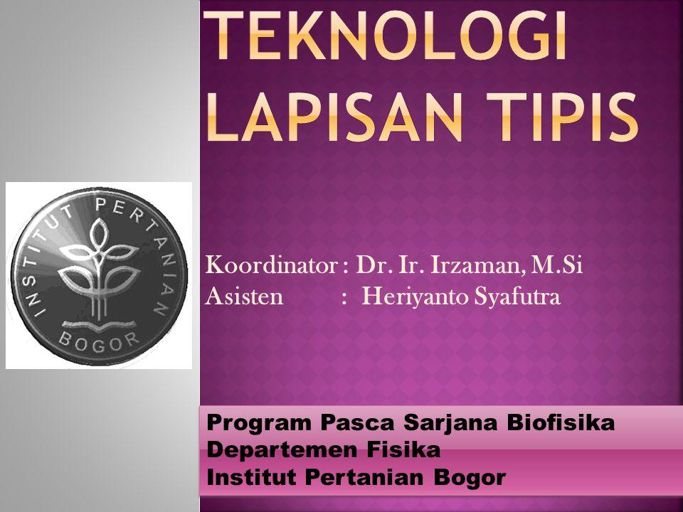 Koordinator : Dr. Ir. Irzaman, M.Si Asisten : Heriyanto Syafutra Program Pasca Sarjana Biofisika Departemen Fisika Institut Pertanian Bogor Program Pa