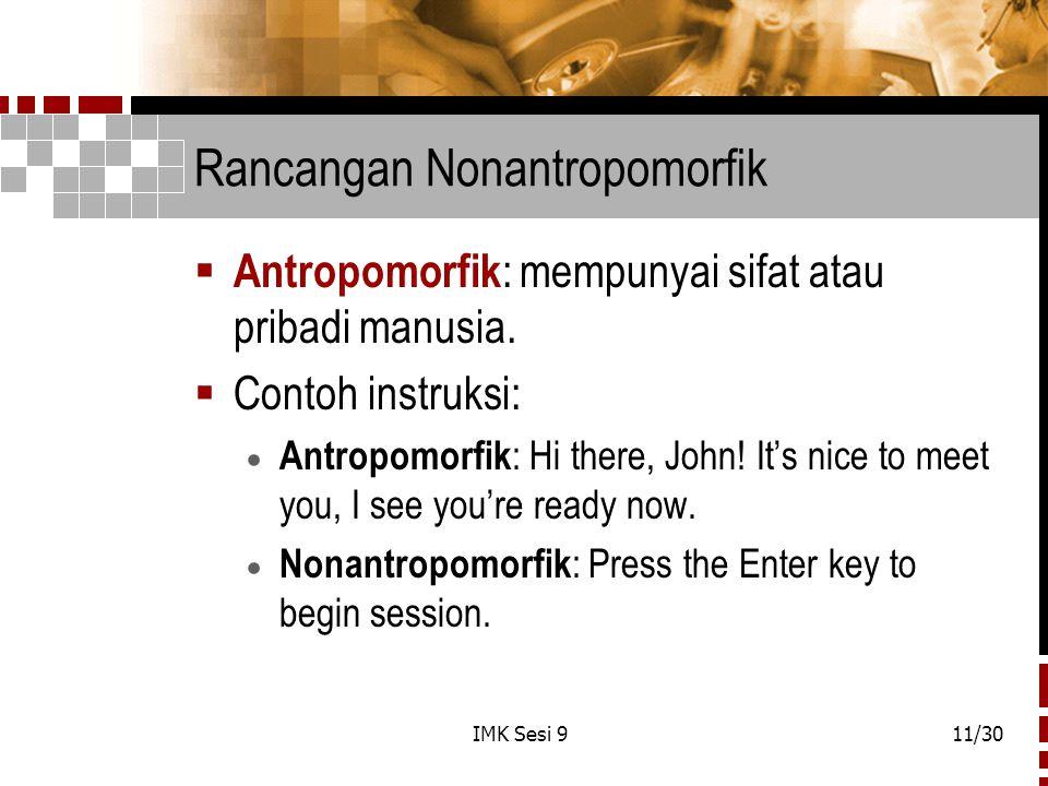 IMK Sesi 911/30 Rancangan Nonantropomorfik  Antropomorfik : mempunyai sifat atau pribadi manusia.  Contoh instruksi:  Antropomorfik : Hi there, Joh