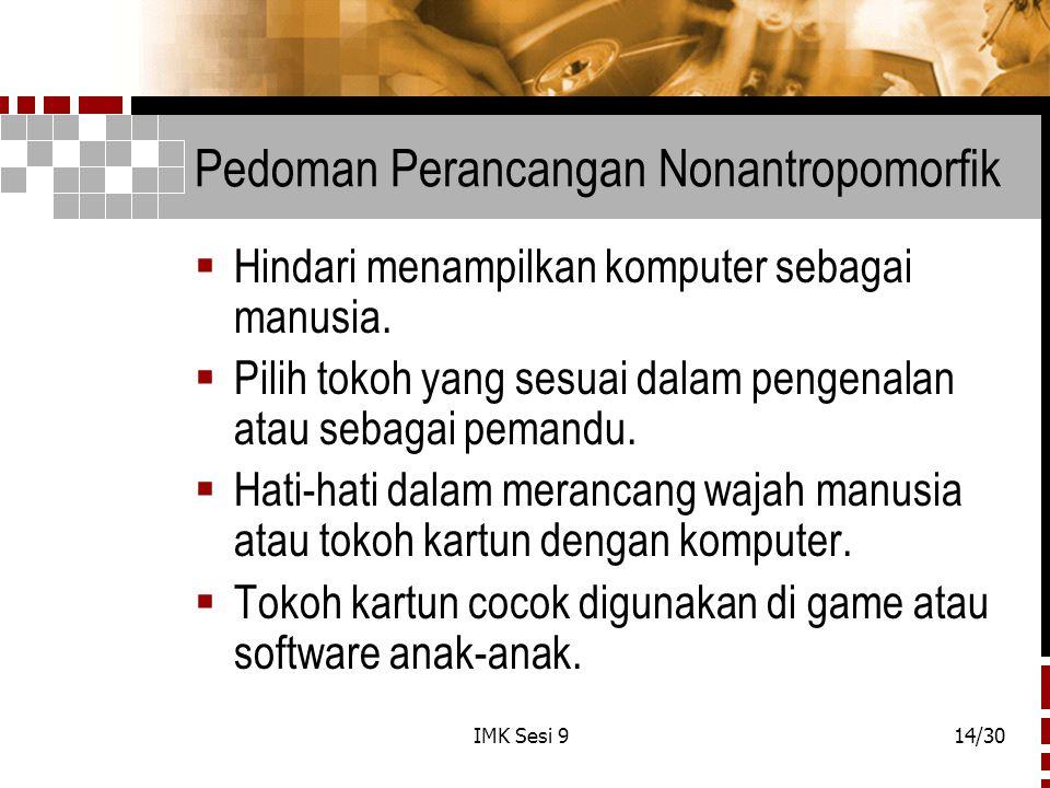 IMK Sesi 914/30 Pedoman Perancangan Nonantropomorfik  Hindari menampilkan komputer sebagai manusia.  Pilih tokoh yang sesuai dalam pengenalan atau s
