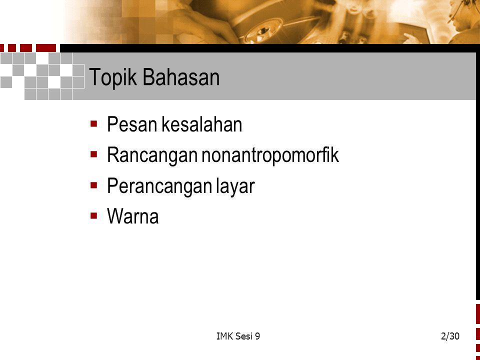IMK Sesi 92/30 Topik Bahasan  Pesan kesalahan  Rancangan nonantropomorfik  Perancangan layar  Warna
