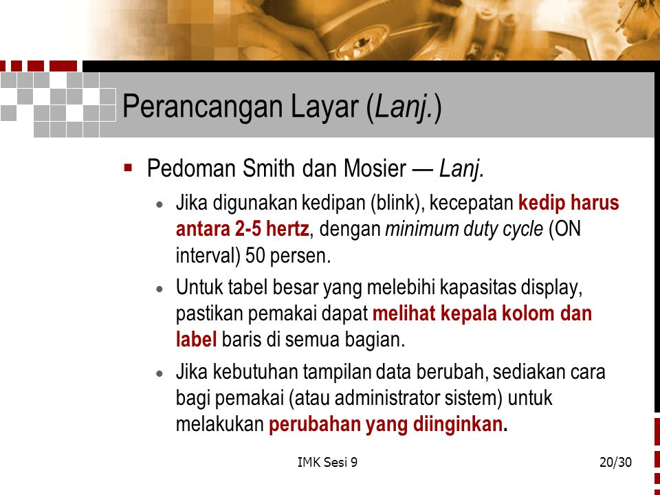 IMK Sesi 920/30 Perancangan Layar ( Lanj. )  Pedoman Smith dan Mosier — Lanj.  Jika digunakan kedipan (blink), kecepatan kedip harus antara 2-5 hert