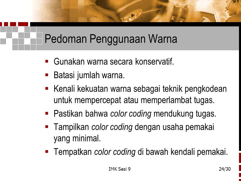 IMK Sesi 924/30 Pedoman Penggunaan Warna  Gunakan warna secara konservatif.  Batasi jumlah warna.  Kenali kekuatan warna sebagai teknik pengkodean