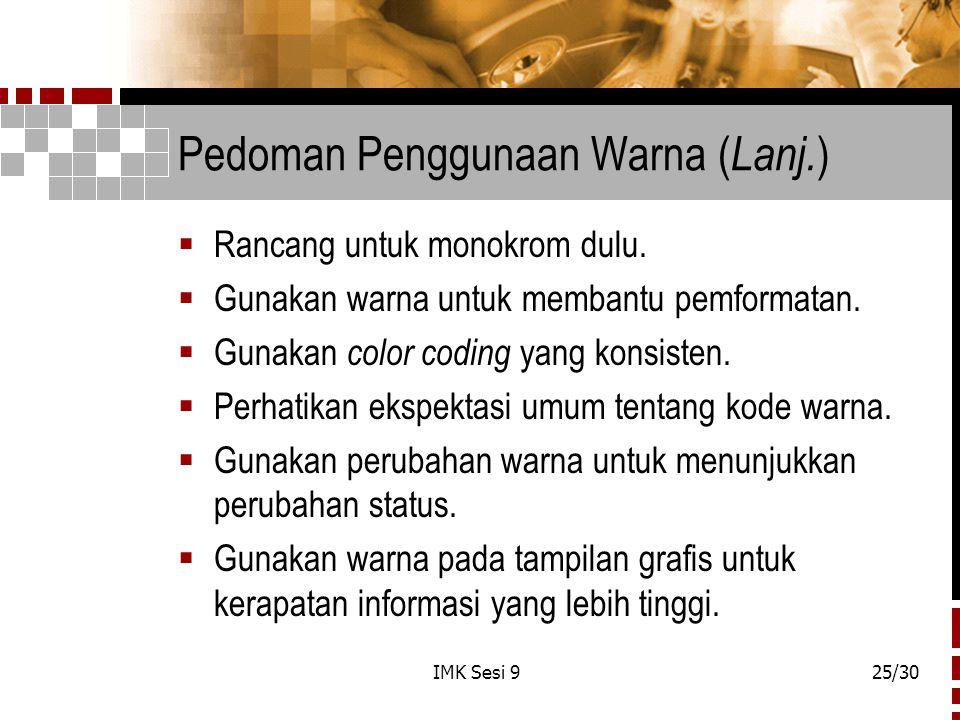 IMK Sesi 925/30 Pedoman Penggunaan Warna ( Lanj. )  Rancang untuk monokrom dulu.  Gunakan warna untuk membantu pemformatan.  Gunakan color coding y
