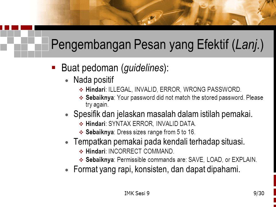 IMK Sesi 99/30 Pengembangan Pesan yang Efektif ( Lanj. )  Buat pedoman ( guidelines ):  Nada positif  Hindari : ILLEGAL, INVALID, ERROR, WRONG PASS