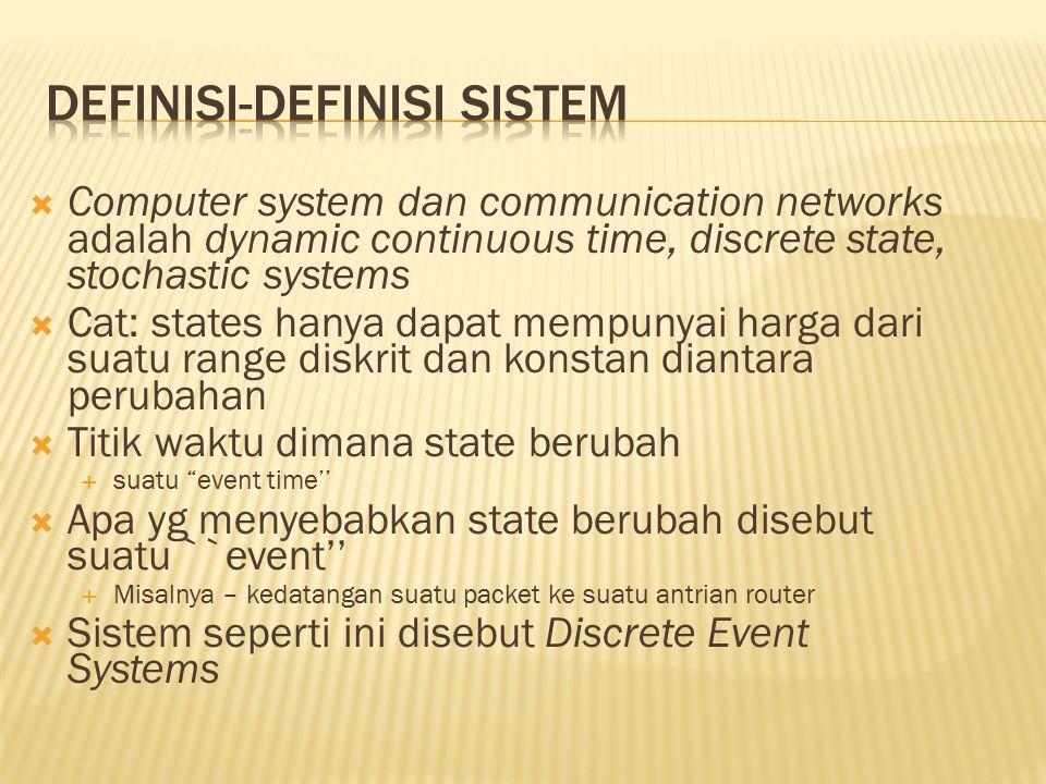  Computer system dan communication networks adalah dynamic continuous time, discrete state, stochastic systems  Cat: states hanya dapat mempunyai ha