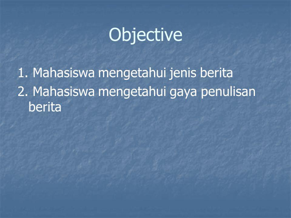 Objective 1. Mahasiswa mengetahui jenis berita 2. Mahasiswa mengetahui gaya penulisan berita