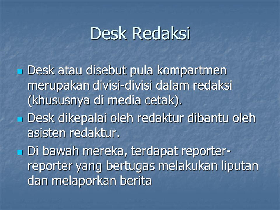 Desk Redaksi Desk atau disebut pula kompartmen merupakan divisi-divisi dalam redaksi (khususnya di media cetak). Desk atau disebut pula kompartmen mer