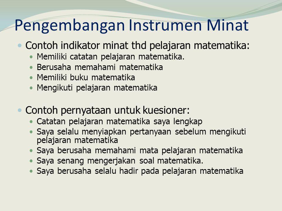 Pengembangan Instrumen Minat Contoh indikator minat thd pelajaran matematika: Memiliki catatan pelajaran matematika. Berusaha memahami matematika Memi