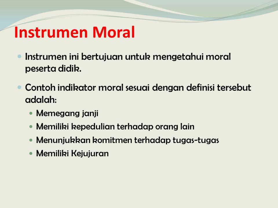 Instrumen Moral Instrumen ini bertujuan untuk mengetahui moral peserta didik. Contoh indikator moral sesuai dengan definisi tersebut adalah: Memegang