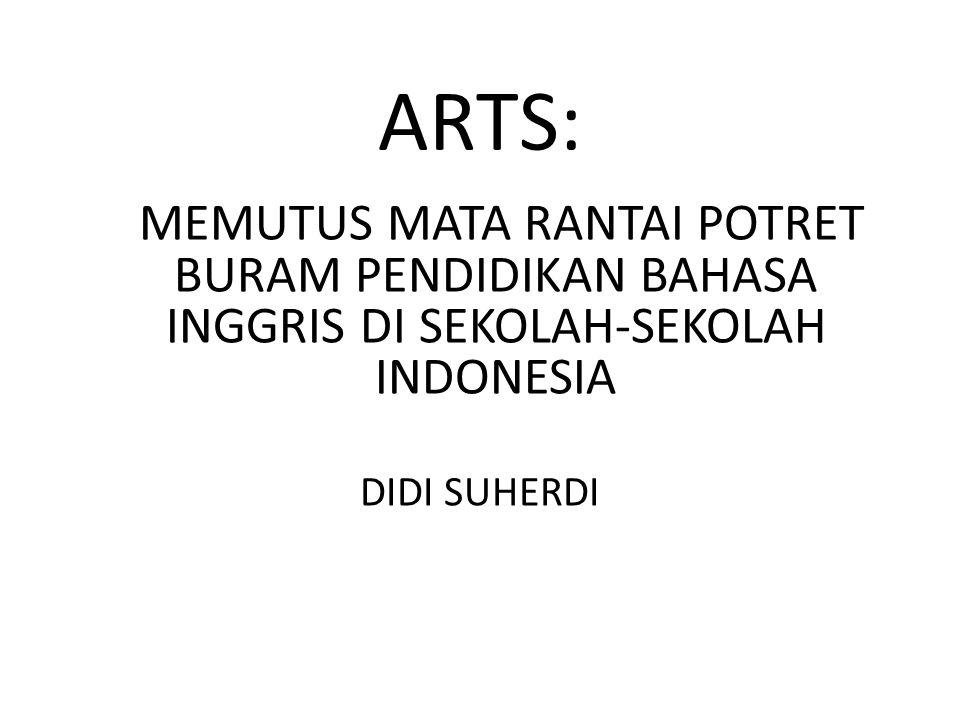 ARTS: DIDI SUHERDI MEMUTUS MATA RANTAI POTRET BURAM PENDIDIKAN BAHASA INGGRIS DI SEKOLAH-SEKOLAH INDONESIA
