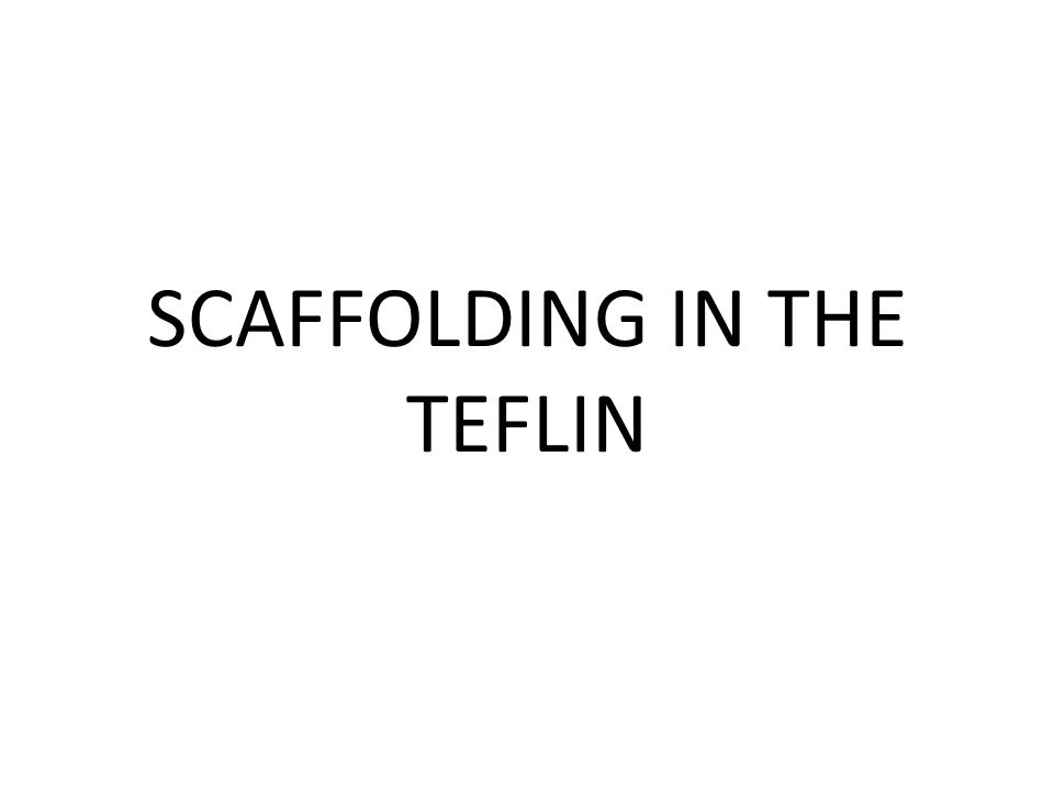 SCAFFOLDING IN THE TEFLIN