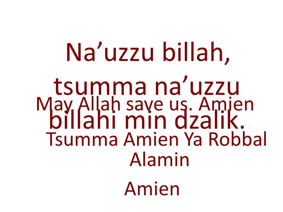 Na'uzzu billah, tsumma na'uzzu billahi min dzalik. May Allah save us. Amien Amien Tsumma Amien Ya Robbal Alamin