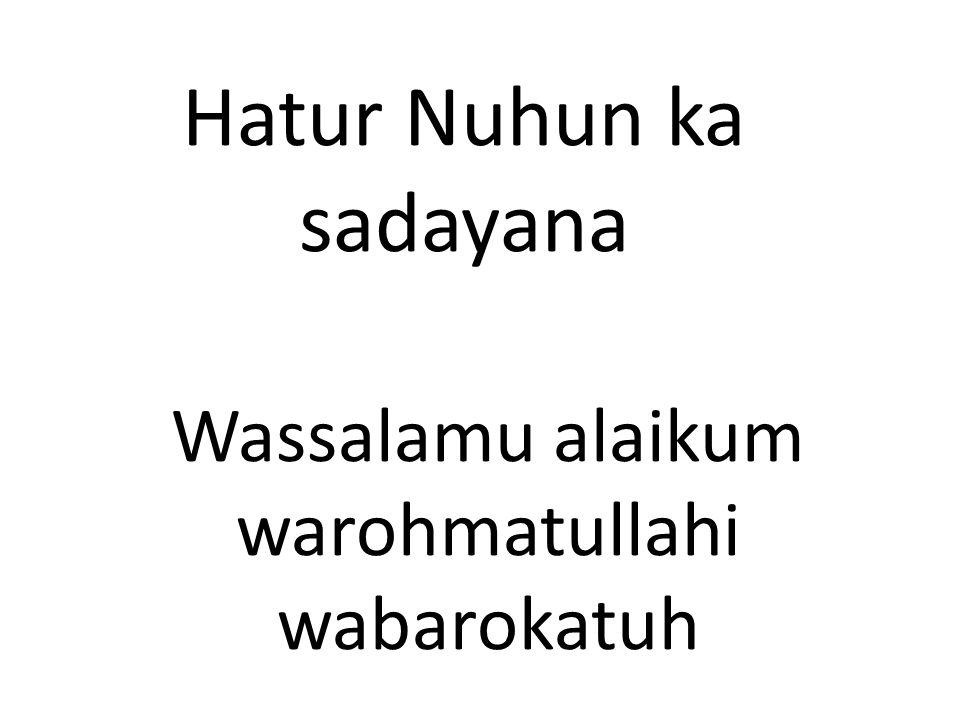 Wassalamu alaikum warohmatullahi wabarokatuh Hatur Nuhun ka sadayana