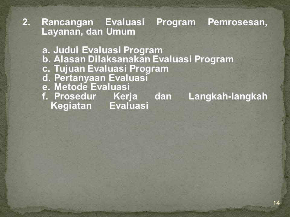 C.Rancangan Evaluasi Program 1. Rancangan Evaluasi Evaluasi program adalah penelitian dengan kekhususan tertentu, evaluasi program juga memerlukan pro