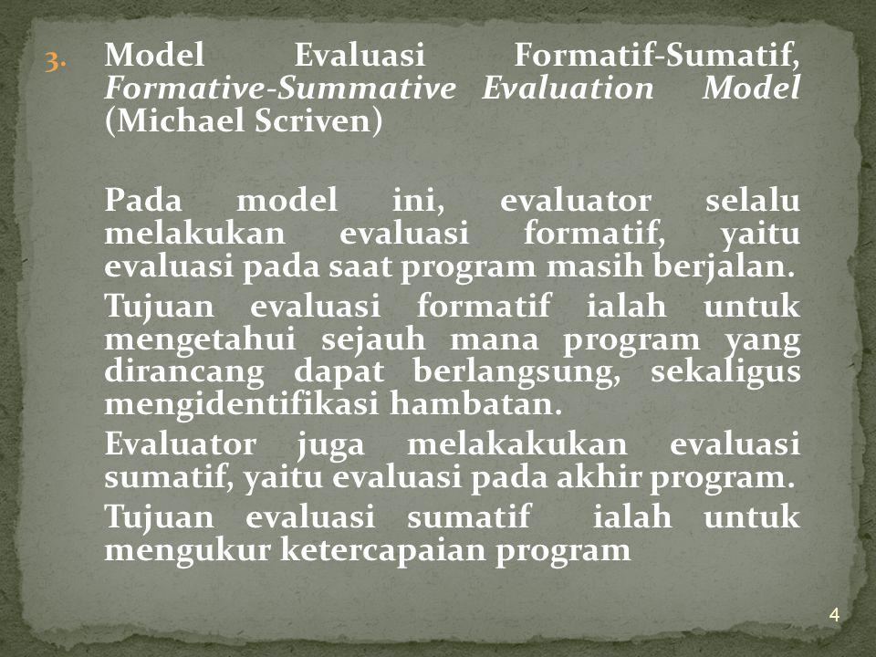 3 1.Model Evaluasi Berorientasi pada Tujuan, Goal Oriented Evaluation Model (Tyler) Model EPP yang paling awal dikembangkan, Evaluasi dilakukan terus-