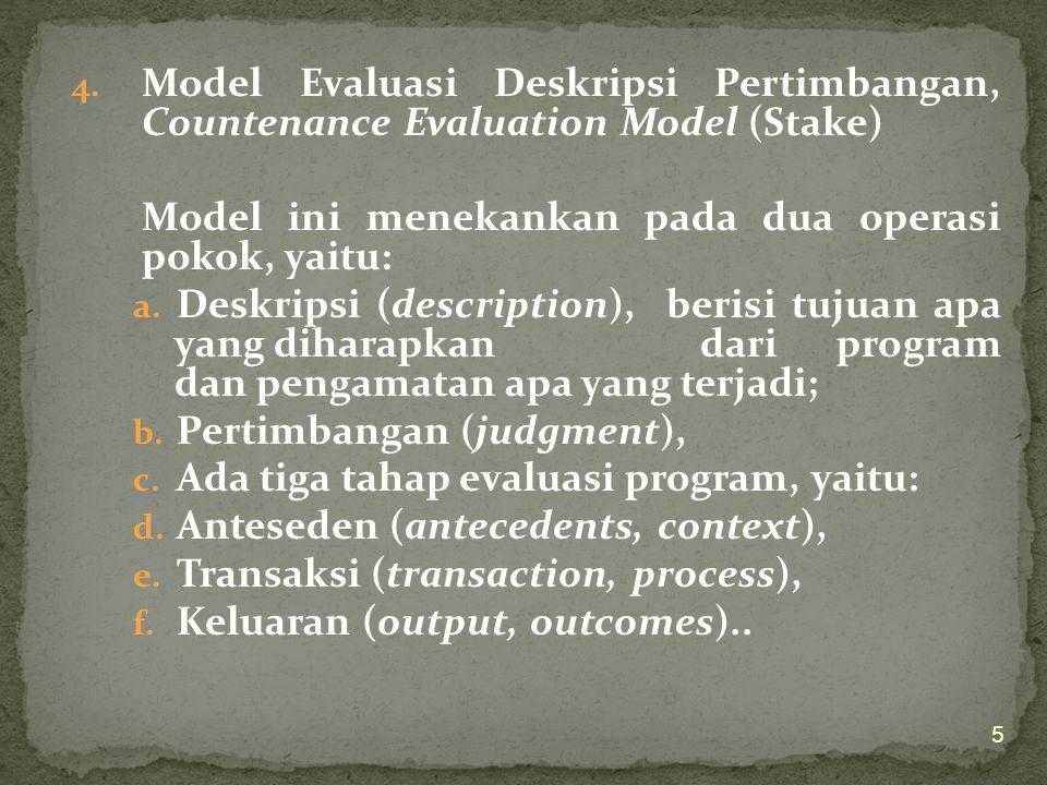 3. Model Evaluasi Formatif-Sumatif, Formative-Summative Evaluation Model (Michael Scriven) Pada model ini, evaluator selalu melakukan evaluasi formati