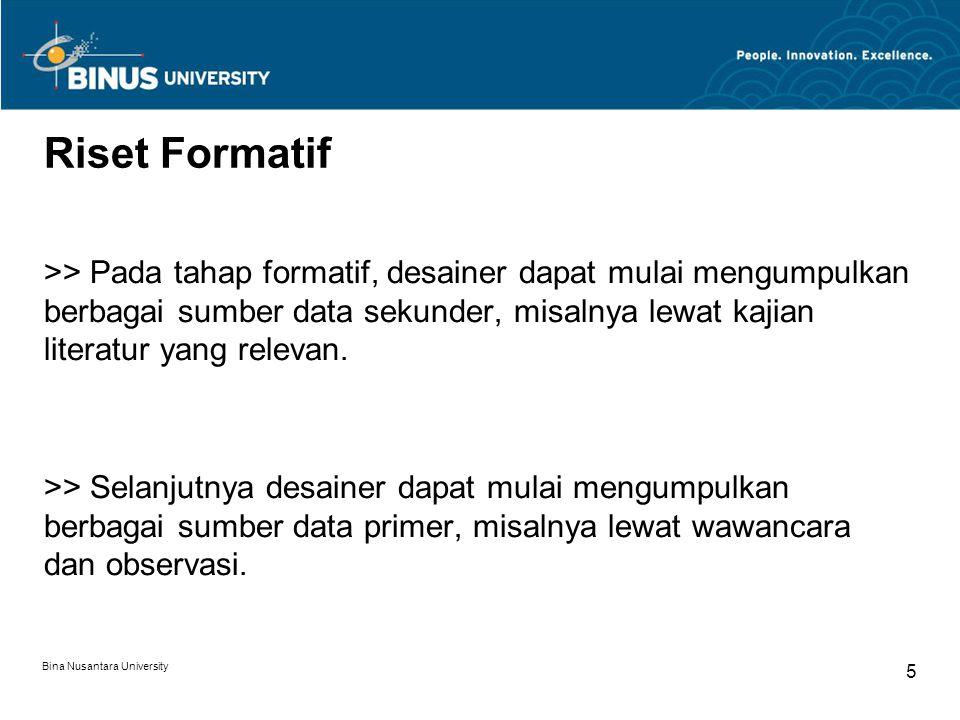 Bina Nusantara University 5 Riset Formatif >> Pada tahap formatif, desainer dapat mulai mengumpulkan berbagai sumber data sekunder, misalnya lewat kajian literatur yang relevan.