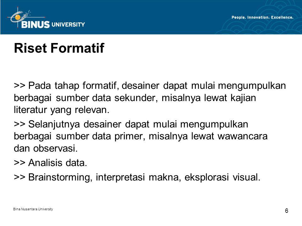 Bina Nusantara University 6 Riset Formatif >> Pada tahap formatif, desainer dapat mulai mengumpulkan berbagai sumber data sekunder, misalnya lewat kajian literatur yang relevan.