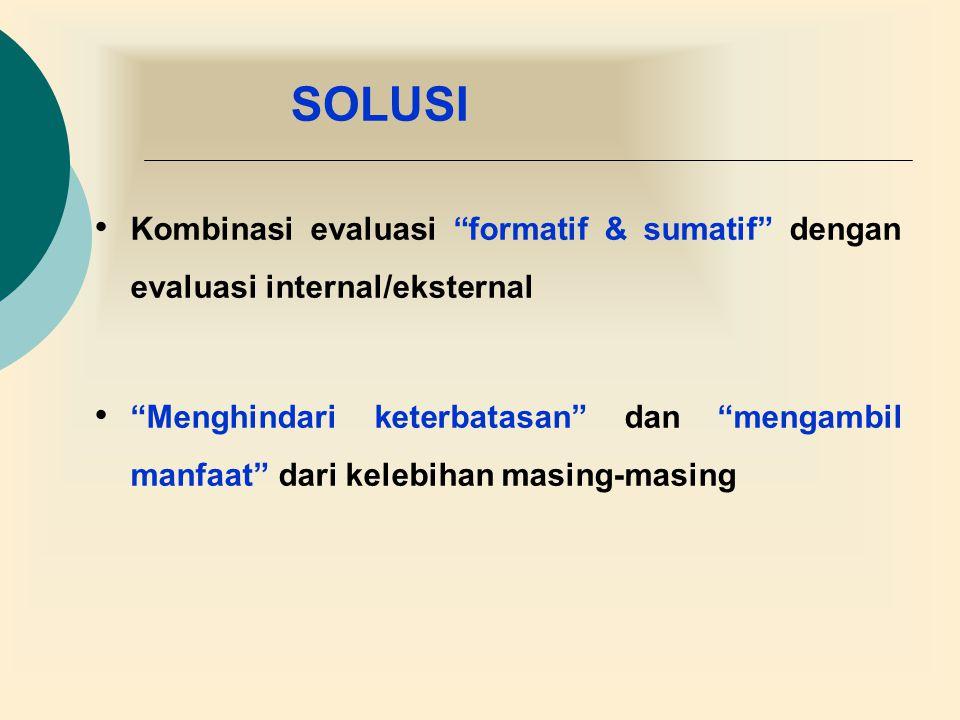 """SOLUSI Kombinasi evaluasi """"formatif & sumatif"""" dengan evaluasi internal/eksternal """"Menghindari keterbatasan"""" dan """"mengambil manfaat"""" dari kelebihan ma"""
