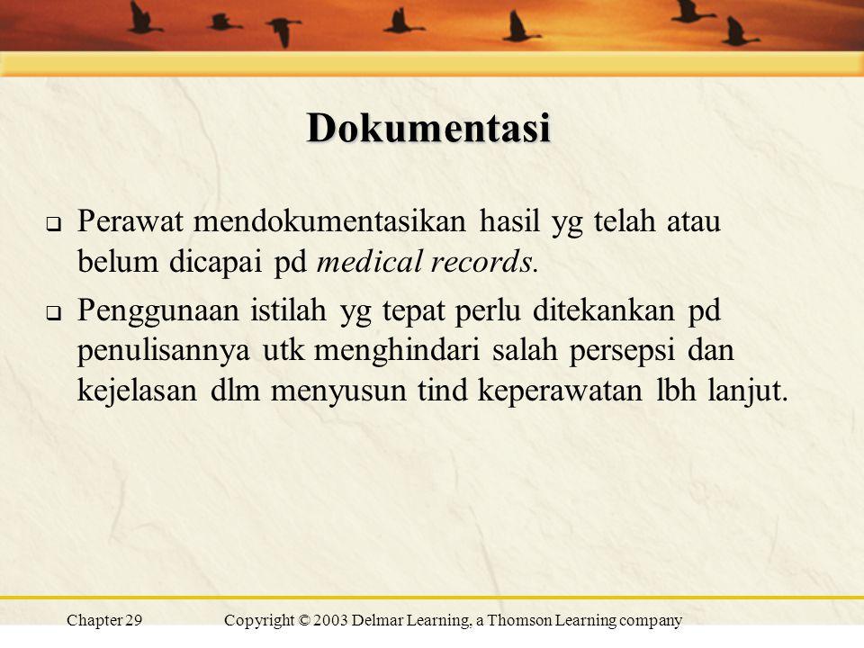 Chapter 29Copyright © 2003 Delmar Learning, a Thomson Learning company Dokumentasi  Perawat mendokumentasikan hasil yg telah atau belum dicapai pd medical records.