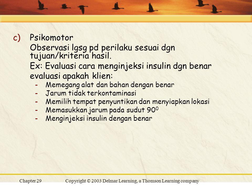 Chapter 29Copyright © 2003 Delmar Learning, a Thomson Learning company c)Psikomotor Observasi lgsg pd perilaku sesuai dgn tujuan/kriteria hasil.