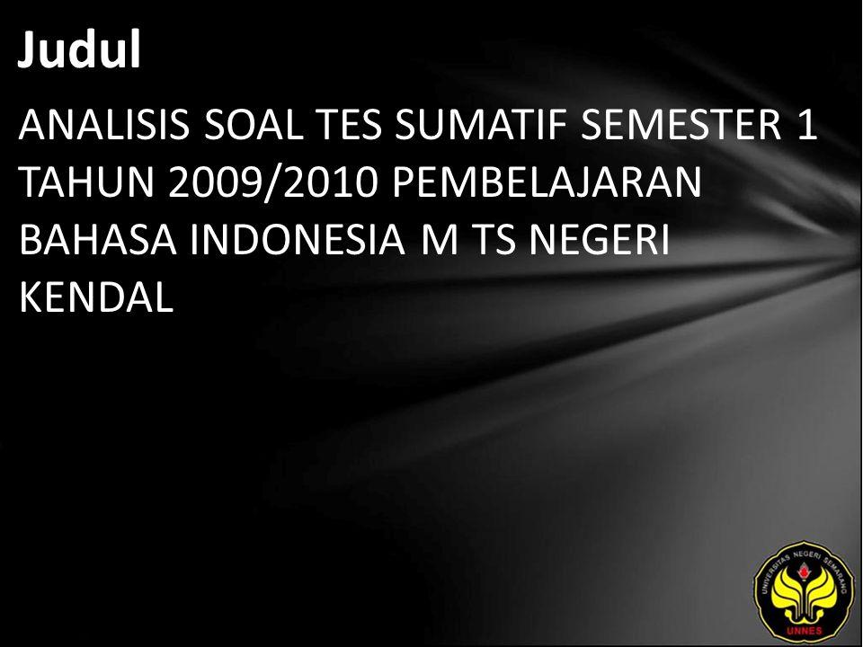 Judul ANALISIS SOAL TES SUMATIF SEMESTER 1 TAHUN 2009/2010 PEMBELAJARAN BAHASA INDONESIA M TS NEGERI KENDAL