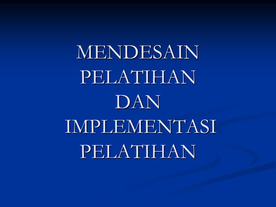 DESAIN PELATIHAN MODEL DISKREPANSI (Hickerson dan Middleton, 1975) Tahap 1 : Diskrepansi/Kesenjan gan Kinerja Kegiatan Lainnya Tahap 2 : Keputusan untuk Pelatihan Tahap 3 : Penetapan Tujuan Pelatihan dan Prosedur Evaluasi Formatif Tahap 4 : Desain Pelatihan Tahap 5 : Implementasi Tahap 6 : Tindak Lanjut dan Evaluasi Sumatif Analisis Jabatan/Pekerjaan