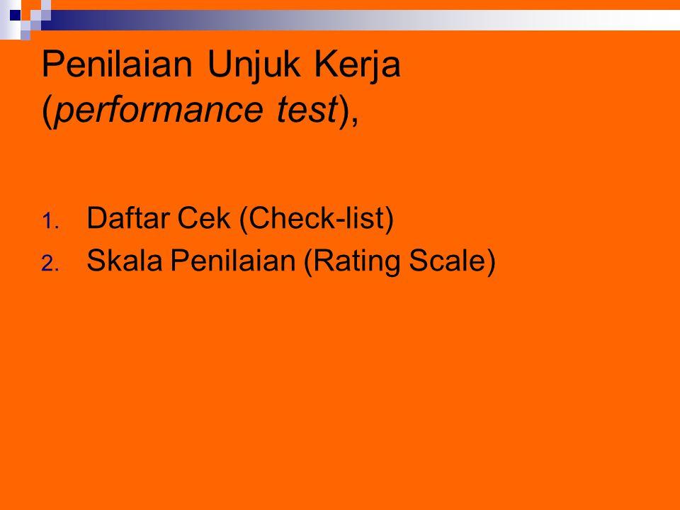 Penilaian Unjuk Kerja (performance test), 1. Daftar Cek (Check-list) 2. Skala Penilaian (Rating Scale)