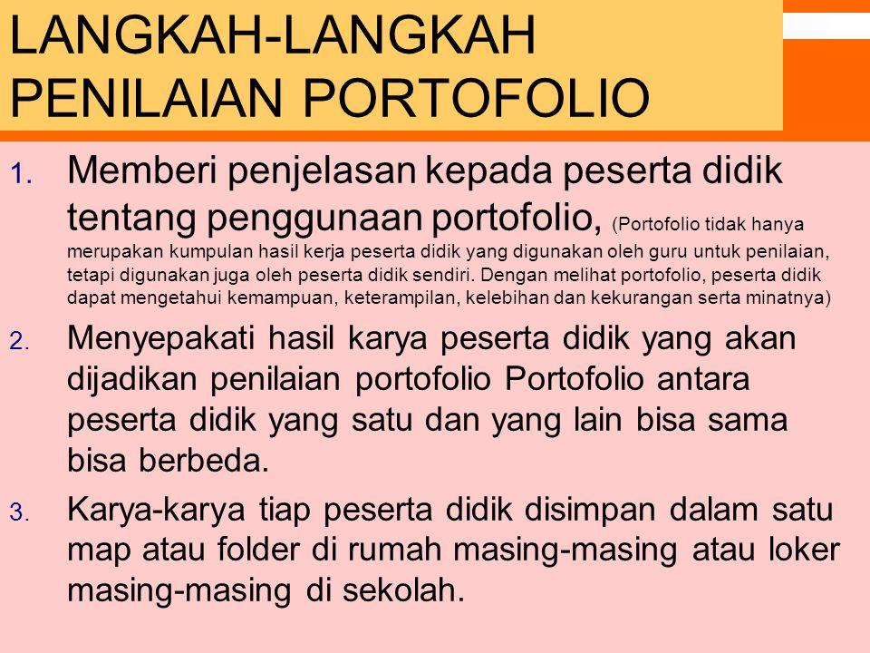 LANGKAH-LANGKAH PENILAIAN PORTOFOLIO 1. Memberi penjelasan kepada peserta didik tentang penggunaan portofolio, (Portofolio tidak hanya merupakan kumpu