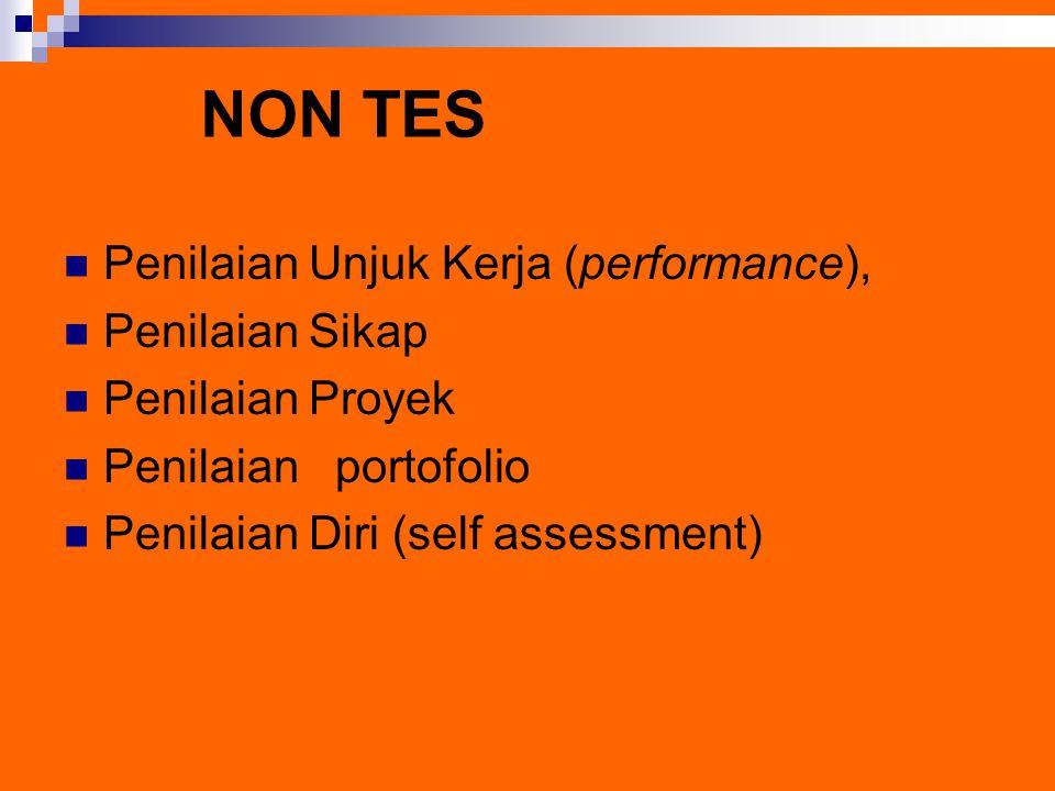 NON TES Penilaian Unjuk Kerja (performance), Penilaian Sikap Penilaian Proyek Penilaian portofolio Penilaian Diri (self assessment)