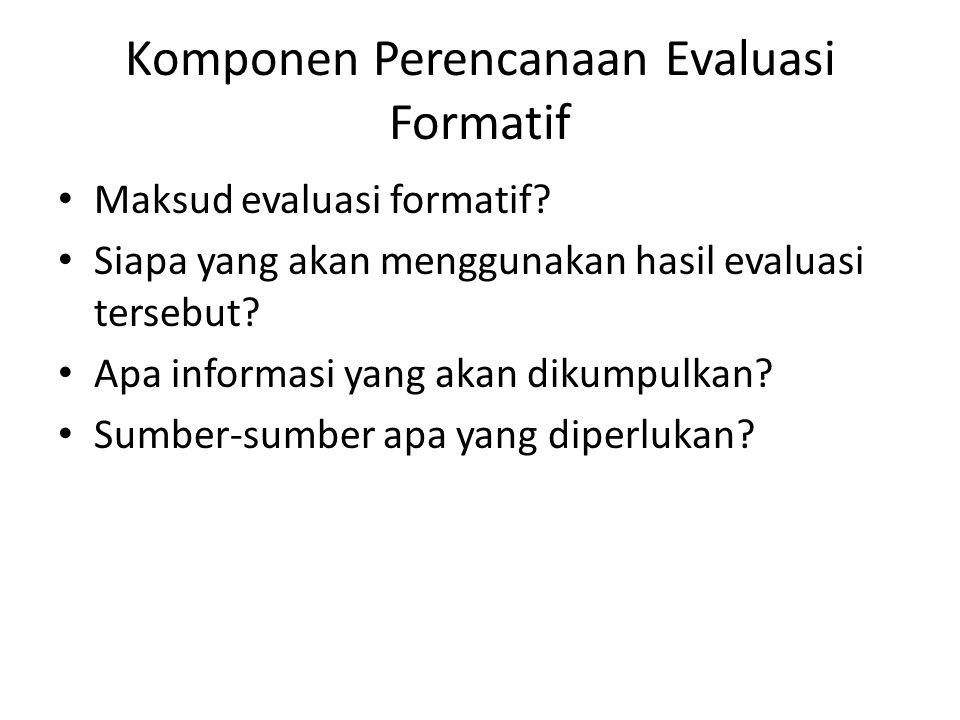 Komponen Perencanaan Evaluasi Formatif Maksud evaluasi formatif.