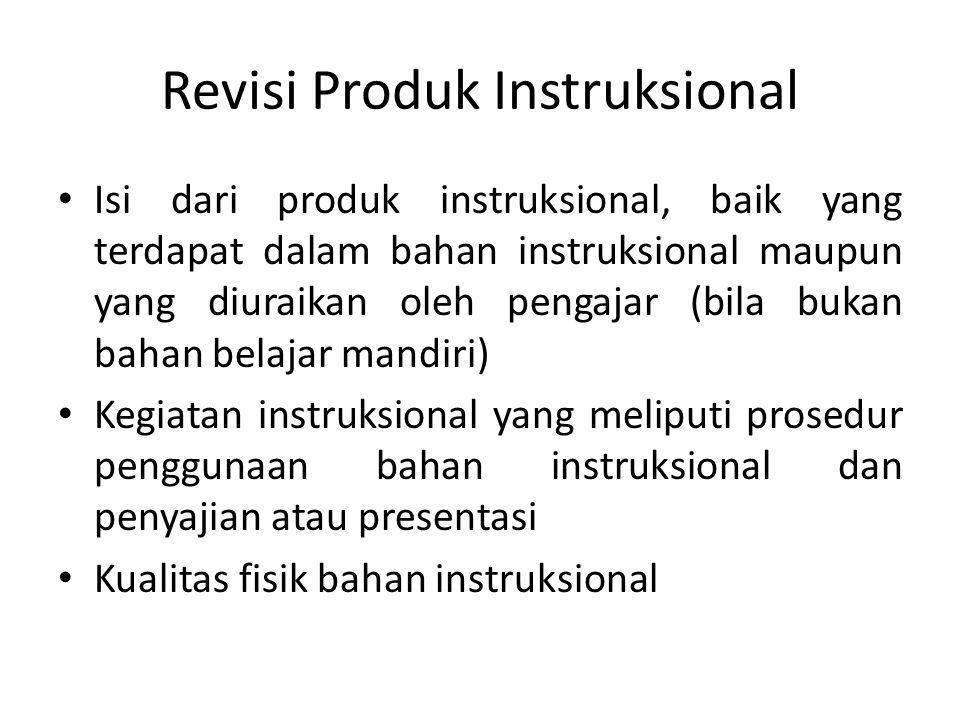 Revisi Produk Instruksional Isi dari produk instruksional, baik yang terdapat dalam bahan instruksional maupun yang diuraikan oleh pengajar (bila bukan bahan belajar mandiri) Kegiatan instruksional yang meliputi prosedur penggunaan bahan instruksional dan penyajian atau presentasi Kualitas fisik bahan instruksional