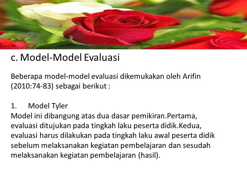 c.Model-Model Evaluasi Beberapa model-model evaluasi dikemukakan oleh Arifin (2010:74-83) sebagai berikut : 1.