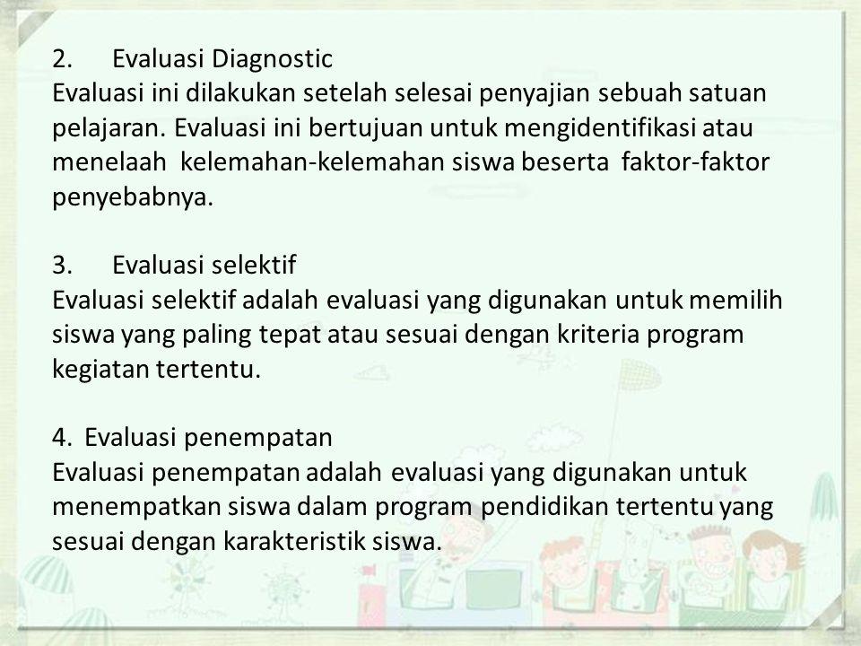 2. Evaluasi Diagnostic Evaluasi ini dilakukan setelah selesai penyajian sebuah satuan pelajaran.