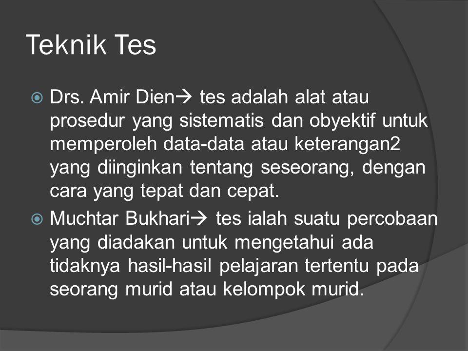 Teknik Tes  Drs. Amir Dien  tes adalah alat atau prosedur yang sistematis dan obyektif untuk memperoleh data-data atau keterangan2 yang diinginkan t